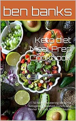 Keto diet Meal Prep Cookbook: 50 Mouth-watering Ideas for Ketogenic Breakfast, Lunch, and Dinner Recipes for better health (English Edition)