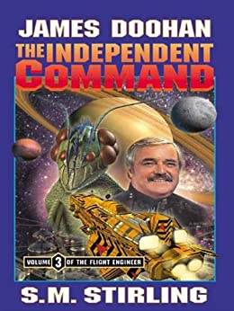 The Independent Command (The Flight Engineer Book 3) by [James Doohan, S. M. Stirling]