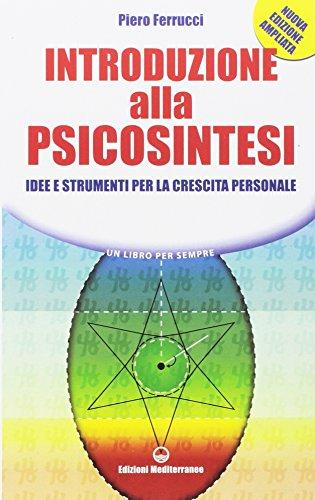 Introduzione alla psicosintesi. Idee e strumenti per la crescita personale