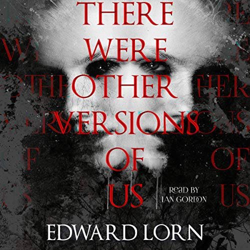 There Were Other Versions of Us                   De :                                                                                                                                 Edward Lorn                               Lu par :                                                                                                                                 Ian Gordon                      Durée : 46 min     Pas de notations     Global 0,0