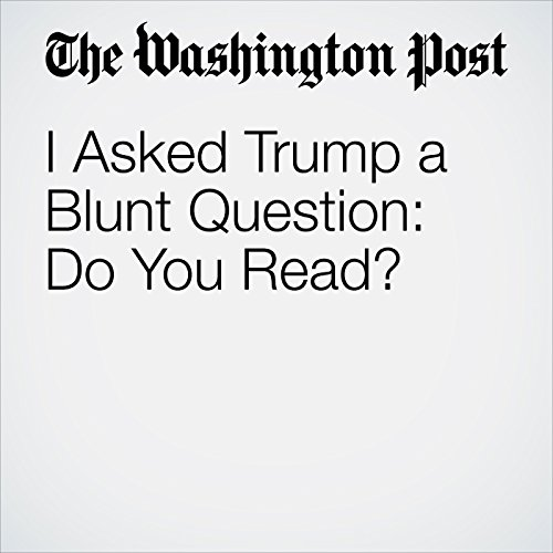 I Asked Trump a Blunt Question: Do You Read? copertina