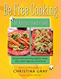 Be Free Cooking- The Allergen-Aware Cook: Recipes with and without gluten, wheat, dairy, casein, egg, nut, corn and soy