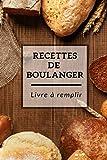 Recettes de boulanger- Livre à remplir: Carnet de recettes spécial pain et viennoiseries à remplir - Cadeau idéal pour les amoureux de boulangerie (cap boulangerie)
