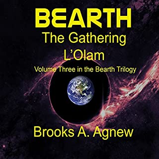 Bearth     The Gathering L'Olam              By:                                                                                                                                 Brooks A Agnew                               Narrated by:                                                                                                                                 Brooks A Agnew                      Length: 18 hrs and 21 mins     7 ratings     Overall 4.4