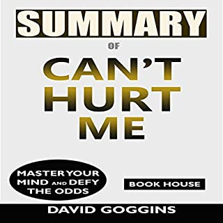 Summary of Can't Hurt Me: Master Your Mind and Defy the Odds by David Goggins audiobook cover art