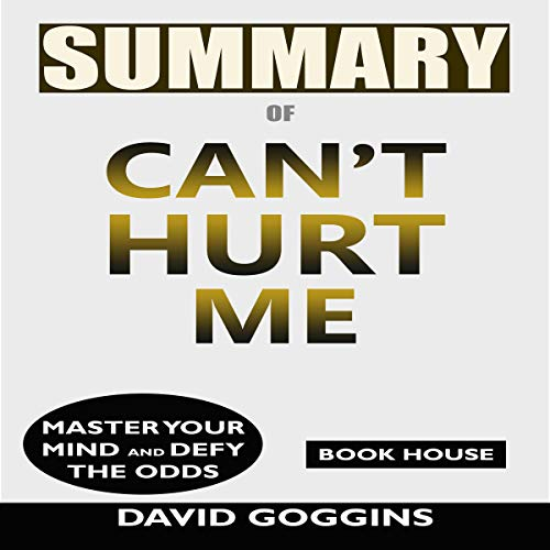 Summary of Can't Hurt Me: Master Your Mind and Defy the Odds by David Goggins  By  cover art