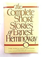 The Complete Short Stories of Ernest Hemingway/the Finca Vigia Edition