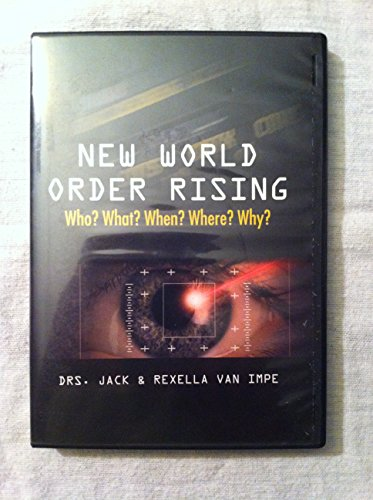 New World Order Rising Who? What? When? Where? Why? Drs Jack & Rexella Van Impe