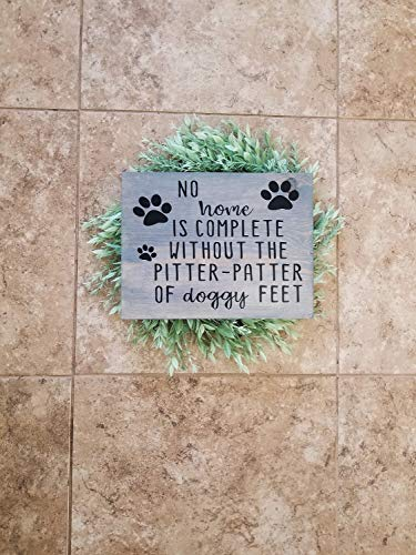 PotteLove No Home is Complete Without The Pitter-Patter of Doggy Feet - Wood Sign - Dog Lover Gift - Pet Lover Gift - Patter of Doggy Feet,Rustic Wooden Plaque Wall Art Hanging Sign 12