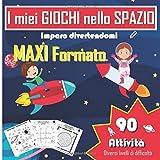 I miei GIOCHI nello SPAZIO - 90 Attività - MAXI Formato: Labirinti, Sudoku, Giochi di differenza, Colorare & altro !! Libro da gioco per bambini - 170 Pagine - SOLUZIONI - Taccuino per le vacanze