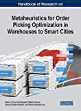 Handbook of Research on Metaheuristics for Order Picking Optimization in Warehouses to Smart Cities (Advances in Human Resources Management and Organizational Development)