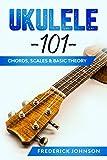 Ukulele 101: Chords, Scales & Basic Theory (English Edition)