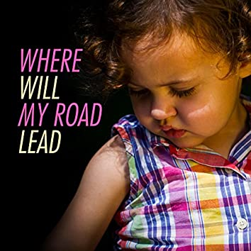 Where Will My Road Lead