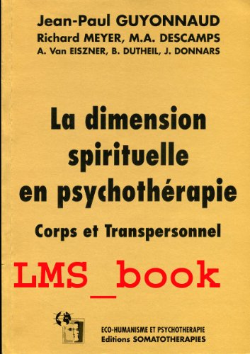 La dimension spirituelle en psychothérapie : Corps et transpersonnel (Éco-humanisme et psychothérapie)