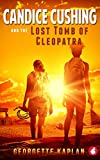 Candice Cushing and the Lost Tomb of Cleopatra (The Cushing-Nevada Chronicles Book 2)
