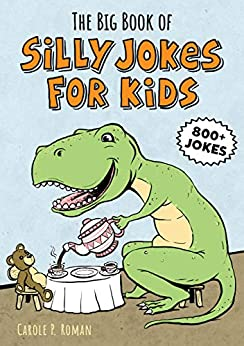 The Big Book of Silly Jokes for Kids: 800+ Jokes! by [Carole P. Roman]