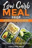 Low Carb Meal Prep: Die besten Low Carb Rezepte zum Abnehmen für unterwegs, im Studium und bei der Arbeit. Vorbereiten, vorkochen und mitnehmen leicht gemacht....