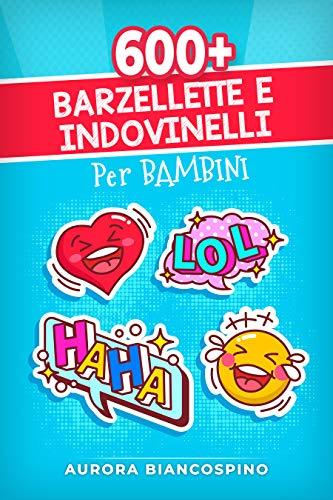 Barzellette e Indovinelli Per Bambini: Risate a Crepapelle! 600+ Barzellette e Indovinelli da Memorizzare e Raccontare, che Stimoleranno la Creatività e Faranno Sbellicare Parenti e Amici (8 ANNI +).