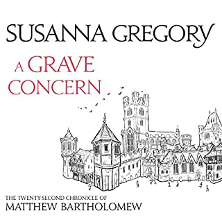 A Grave Concern     The Twenty Second Chronicle of Matthew Bartholomew              By:                                                                                                                                 Susanna Gregory                               Narrated by:                                                                                                                                 David Thorpe                      Length: 15 hrs and 35 mins     67 ratings     Overall 4.4