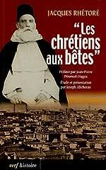 Les chrétiens aux bêtes - Souvenirs de la guerre sainte proclamée par les Turcs contre les chrétiens en 1915 de Jacques Rhétoré