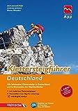 Klettersteigführer Deutschland: Alle lohnenden Klettersteige in Deutschland und in Grenznähe der Nachbarländer, mit Touren-App Zugang