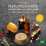 Naturkosmetik aus Kräutern im Jahreslauf: Seifen, Salben, Tinkturen, Auszüge und vieles mehr;...