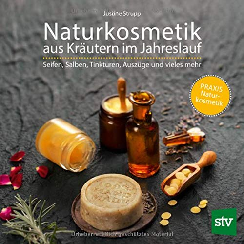 Naturkosmetik aus Kräutern im Jahreslauf: Seifen, Salben, Tinkturen, Auszüge und vieles mehr; PRAXISBUCH Naturkosmetik
