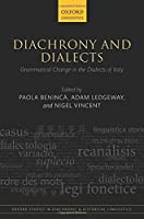 Diachrony and Dialects: Grammatical Change in the Dialects of Italy (Oxford Studies in Diachronic and Historical Linguistics)