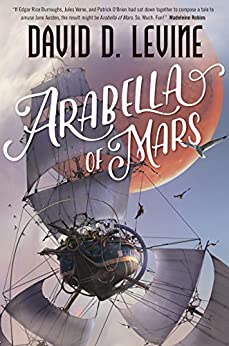 Arabella of Mars (The Adventures of Arabella Ashby Book 1) by [David D. Levine]