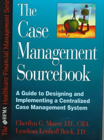 The Case Management Sourcebook: A Guide to Designing and Implementing a Centralized Case Management