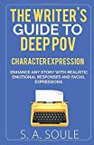 The Writer's Guide to Deep POV: Create Realistic Characters, Settings, and Dialogue (Fiction Writing...