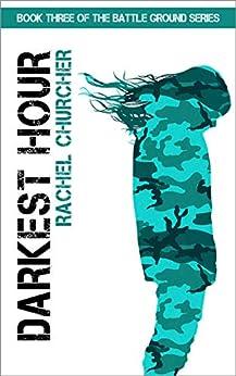 Darkest Hour (Battle Ground Series Book 3) by [Rachel Churcher]
