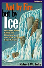 Not by Fire but by Ice: Discover What Killed the Dinosaurs...and Why It Could Soon Kill Us