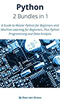 Python – 2 Bundle in 1: A Guide to Master Python for Beginners and Machine Learning for Beginners, Plus Python Programming and Data Analysis Front Cover