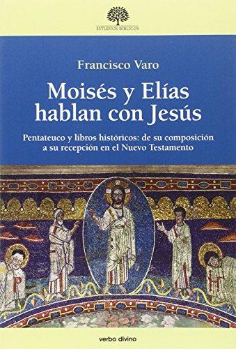 Moises y Elias Hablan con Jesus: Pentateuco y libros históricos: de su composición a su recepción (Estudios Bíblicos)