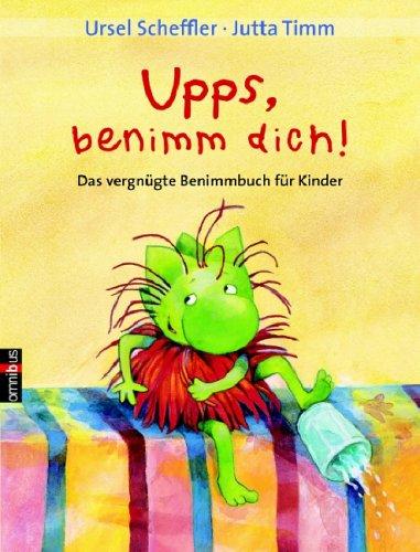 Upps, benimm Dich: Das vergnügte Benimmbuch für Kinder