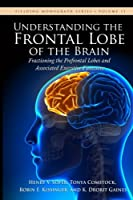 Understanding the Frontal Lobe of the Brain: Fractioning the Prefrontal Lobes and the Associated Executive Functions (Fielding Monograph)