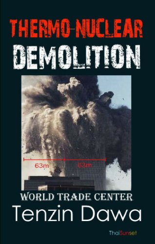 Thermo–Nuclear Demolition. A Documentary of America's Atomic History, Political Psychopathy and the 9–11 World Trade Center Debacle (English Edition)