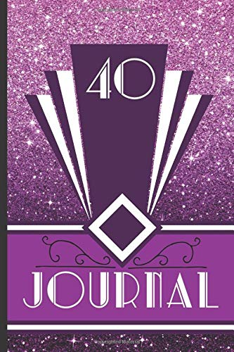 40 Journal: Record and Journal Your 40th Birthday Year to Create a Lasting Memory Keepsake (Purple Art Deco Birthday Journals, Band 40)
