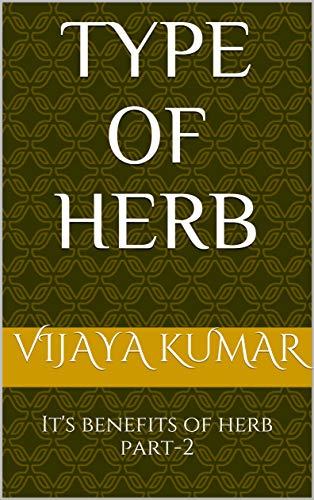 TYPE OF HERB : It's benefits of herb part-2 (type of herb its benefits of herb part-2 Book 1) (English Edition)