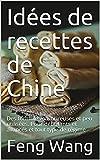 Idées de recettes de Chine: Des formules savoureuses et peu utilisées. Pour débutants et avancés et tout type de régime (French Edition)