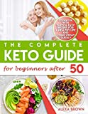 The Complete Keto Guide for Beginners after 50: Cookbook with Tasty & Easy Recipes for a Healthy Life and Losing Weight Quickly. 21 Day Meal Plan to the Ketogenic Diet for Men and Women over 50