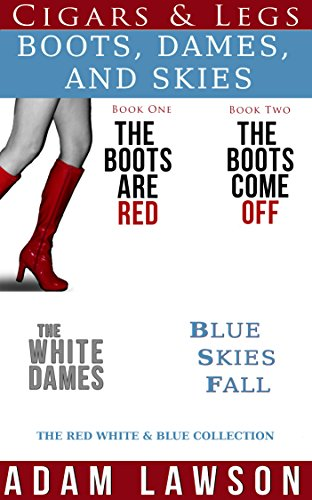 Boots, Dames, and Skies: The Red, White, and Blue Collection (Cigars and Legs Book 5) (English Edition)