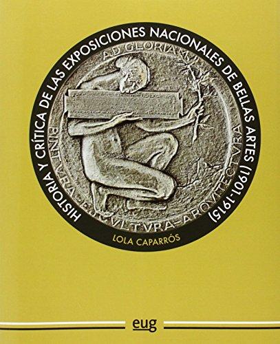 Historia y crítica de las exposiciones nacionales de Bellas Artes (1901-1915) (Colección Arte y Arqueología)