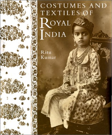Compare Textbook Prices for Costumes and Textiles of Royal India  ISBN 9780903432559 by Kumar, Ritu,Muscat, Cathy