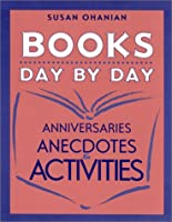 Books Day by Day: Anniversaries, Anecdotes and Activities