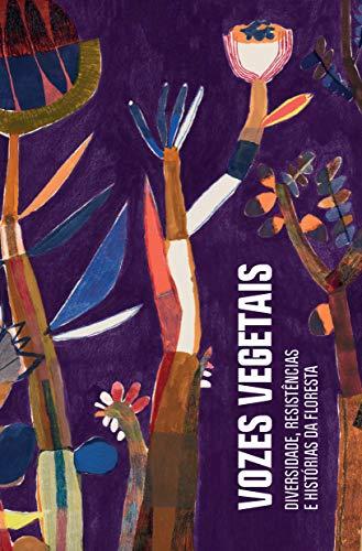 Vozes vegetais: Diversidade, resistência e histórias da floresta