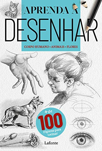 Aprenda a Desenhar : Corpo Humano - Animais - Flores
