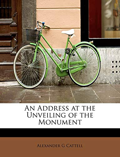 Cattell, A: Address at the Unveiling of the Monument