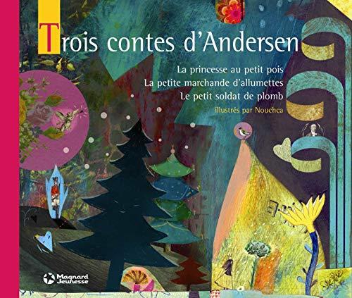 Trois contes d'Andersen : La princesse au petit pois ; La petite marchande d'allumettes ; Le petit soldat de plomb